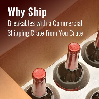 Why Ship Breakables with a Commercial Shipping Crate from You Crate